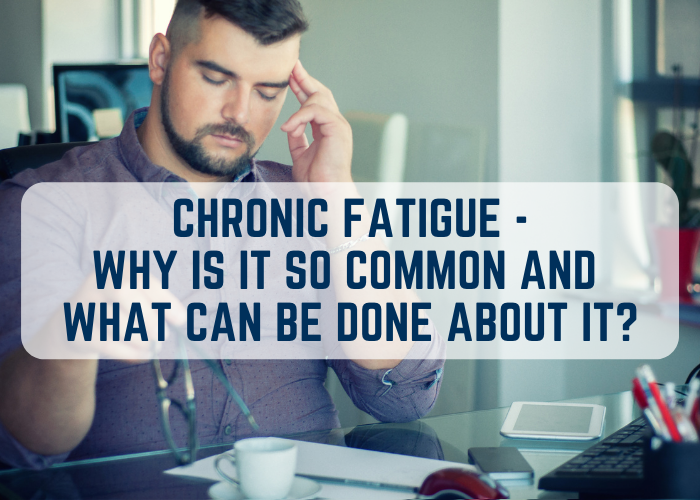 Chronic Fatigue - Why Is It So Common and What Can Be Done About It